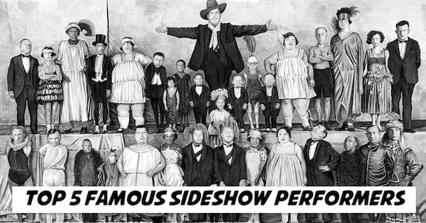 Top 5 Famous Sideshow Performers