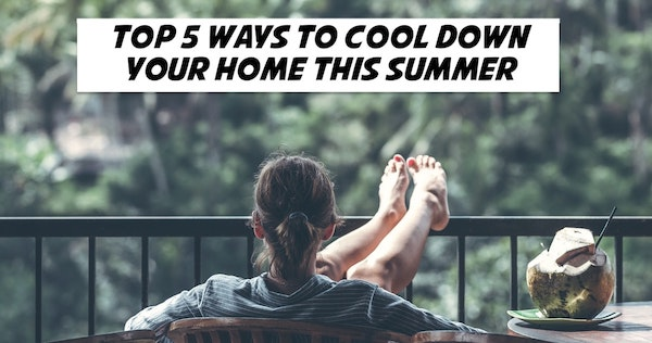 Top 5 Ways to Cool Down Your Home This Summer