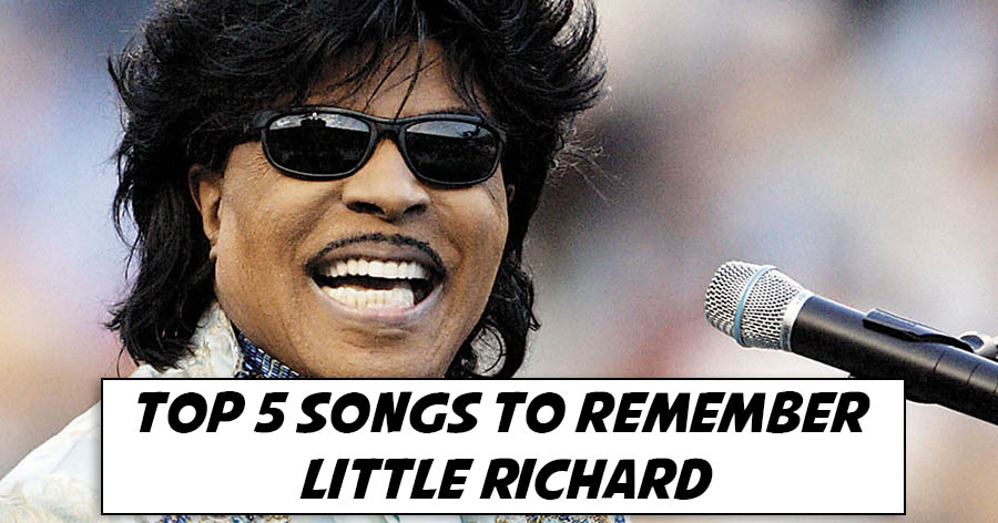 Top 5 Songs To Remember Little Richard