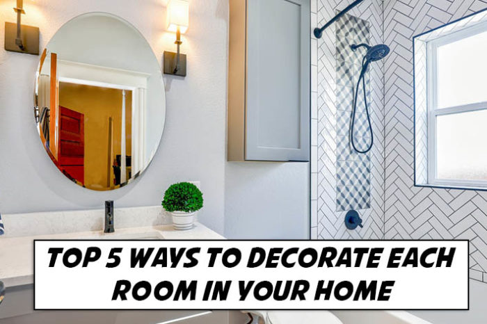 Top 5 Ways to Decorate Each Room in Your Home