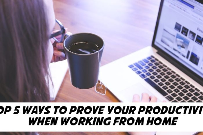 Top 5 Ways to Prove Your Productivity While Working From Home - Be Reliable and Responsive