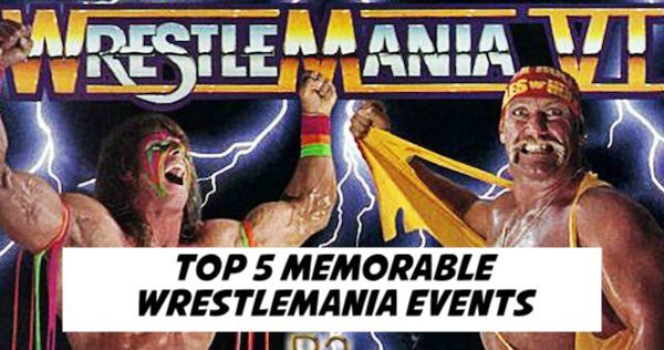 Top 5 Memorable WrestleMania Events