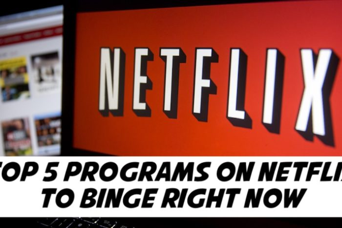Top 5 Programs on Netflix to Binge Right Now