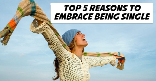 Top 5 Reasons Why You Should Embrace Being Single