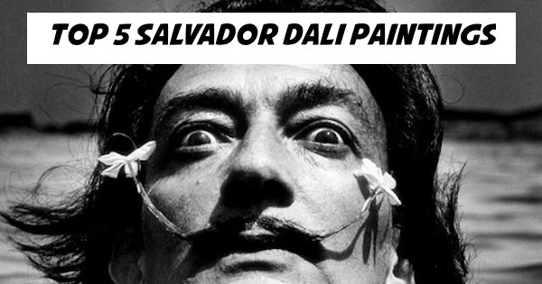 Top 5 Salvador Dali Paintings.
